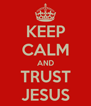 keep calm trust Jesus